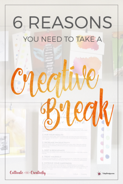 Six Reasons you need to take a creative break