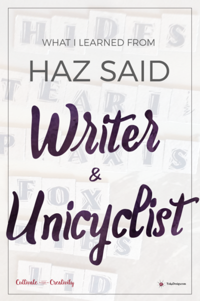 What I Learned from Haz Said, Writer and Unicyclist